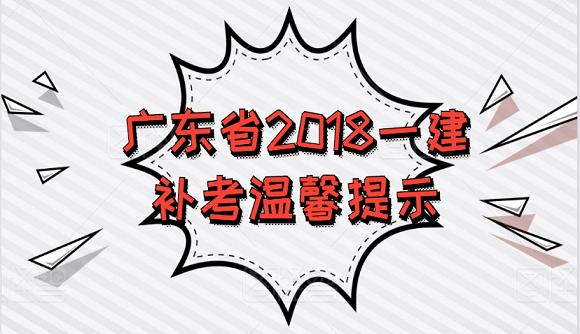广东省2018年度一级建造师资格考试部分科目补考温馨提示